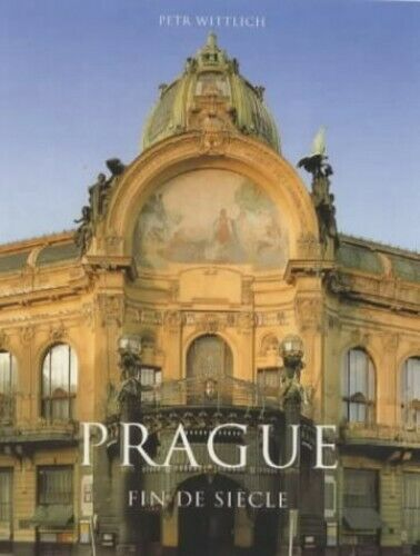 Prague: Fin de Siecle (1890-1914) (Evergreen Series) by Wittlich, Petr Hardback