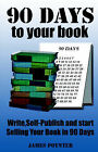 90 Days to Your Book by James M Poynter (Paperback / softback, 2005)