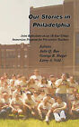 Our Stories in Philadelphia: Joint Reflections on an 18-Year Urban Immersion Program for Pre-service Teachers by Trafford Publishing (Hardback, 2011)