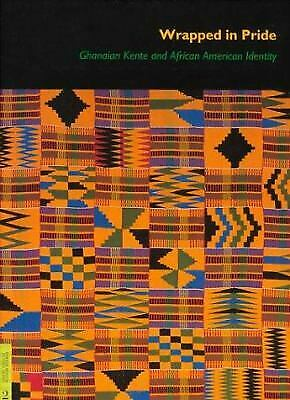 Wrapped in Pride : Ghanaian Kente and African American Identity