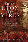 An From Eton to Ypres: The Letters and Diaries of Lt Col Wilfrid Abel Smith, Grenadier Guards, 1914-15 by Charles A. Smith (Hardback, 2016)