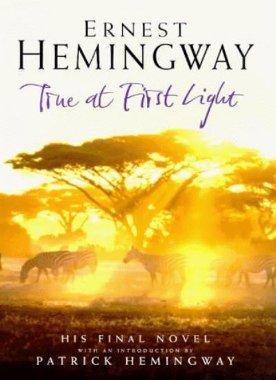 True at First Light,Ernest Hemingway