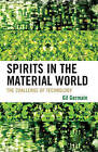 Spirits in the Material World: The Challenge of Technology by Gilbert G. Germain (Hardback, 2009)