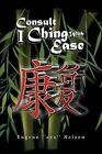 Consult I Ching with Ease by Eugene ''Eez'' Nelson (Paperback / softback, 2011)