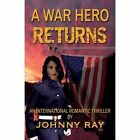 A War Hero Returns--Paperback Edition by Johnny Ray (Paperback / softback, 2013)