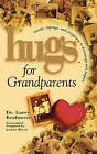 Hugs for Grandparents: Stories, Sayings, and Scriptures to Encourage and Inspire by Larry Keefauver (Paperback, 2008)