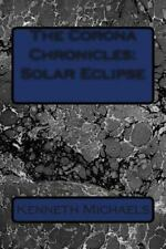 The Corona Chronicles: Solar Eclipse by Kenneth Michaels (2013, Paperback)