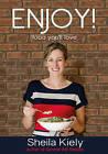 Enjoy!: Food You'll Love by Sheila Kiely (Hardback, 2016)