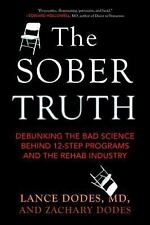 The Sober Truth : Debunking the Bad Science Behind 12-Step Programs and the...