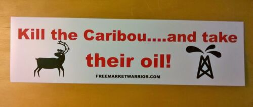 Kill the Caribou...and Take their Oil! Conservative Bumper Sticker