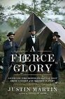 A Fierce Glory : Antietam, Lincoln, and the End of Slavery by Justin Martin (2018, Hardcover)