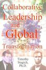 Collaborative Leadership and Global Transformation 9780759651487 Book