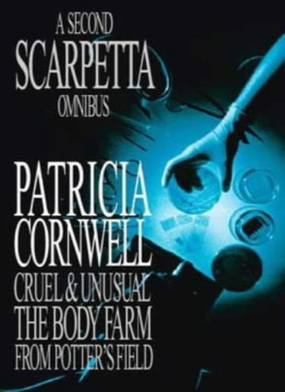 A Second Scarpetta Omnibus: Cruel and Unusual; The Body Farm; From Potter's Fi,