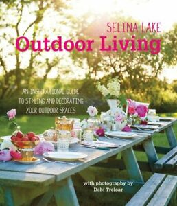 Selina Lake Outdoor Living - An inspirational guide to styling... by Selina Lake