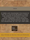 A Sober and Seasonable Discourse by Way of a Dialogue Between a States-Man Making It Mainifest That the Truly Religious People of This Nation, Formerly Called Puritans and of Late Presbyterians, Were Not the Promoters of the Last War (1681) by Anon (Paperback / softback, 2010)