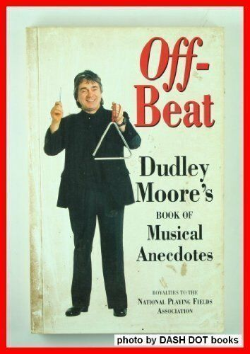 Off-beat: Dudley Moore's Book of Musical Anecdotes By Dudley Moore