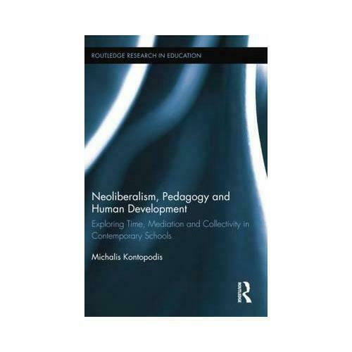 Neoliberalism, Pedagogy, and Human Development by Michalis Kontopodis (author)