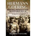 Hermann Goering: Beer Hall Putsch to Nazi Blood Purge 1923-34 by Blaine Taylor (Hardback, 2015)