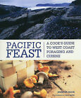Pacific Feast: A Cook's Guide to West Coast Foraging and Cuisine by Jennifer Hahn (Paperback / softback, 2010)