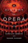 A History of Opera by Professor of Music Roger Parker, Carolyn Abbate (Hardback, 2012)