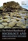 The Oxford Handbook of Sociology and Organization Studies: Classical Foundations by Oxford University Press (Paperback, 2010)