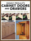 Danny Proulx's Cabinet Doors and Drawers: A Comprehensive  How To  Guide by Danny Proulx (Paperback, 2005)