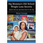 Big Momma's Old School Weight Loss Secrets Quick and Easy Tips From Back in The Day Paperback – 6 Oct 2003