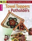 Crochet Towel Toppers and Potholders by Leisure Arts (Paperback / softback)