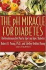 The pH Miracle for Diabetes : The Revolutionary Diet Plan for Type 1 and Type 2 Diabetics by Shelley Redford Young and Robert O. Young (2004, Hardcover)