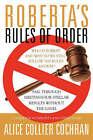 Roberta's Rules of Order: The Nonprofit's Guide to Great Meetings and Great Results without the Gavel by Alice Cochran (Paperback, 2004)