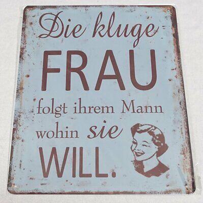 """Blechschild /"""" Die kluge Frau,folgt Ihrem Mann wohin sie will /"""" 30 x 10 cm"""