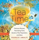 Tea Time: Delicious Recipes, Fascinating Facts, Secrets of Tea Preparation, and More by Francis Amalfi (Hardback, 2015)