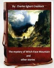 The Mystery of Witch-Face Mountain, and Other Stories. by: Charles Egbert...