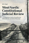 West-Nordic Constitutional Judicial Review: A Comparative Study of Scandinavian Review and Judicial Reasoning by Kari a Rogvi (Paperback, 2013)