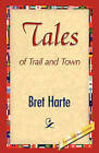 Tales of Trail and Town by Bret Harte (Paperback / softback, 2008)