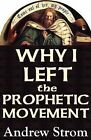 Why I Left the Prophetic Movement.. Gold Dust &  Laughing Revivals .. to Heed John Paul Jackson, Patricia King & Todd Bentley, or Men Like Leonard Ravenhill & David Wilkerson ? by Andrew Strom (Paperback, 2008)