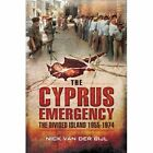 The Cyprus Emergency: The Divided Island 1955 - 1974 by Nick van der Bijl (Paperback, 2014)