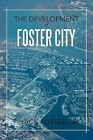 The Development of Foster City by T Jack Foster Jr (Paperback / softback, 2012)