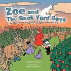 Zoe and The Back Yard Boys: The Magic Garden Haunted House Adventure by Thomas Moore (Paperback, 2012)