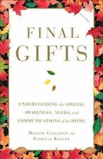 Final Gifts : Understanding the Special Awareness, Needs, and Communications of the Dying by Maggie Callanan and Patricia Kelley (2012, Paperback)