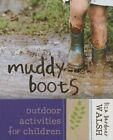 Muddy Boots: Outdoor Activities for Children by Liza Gardner Walsh (Hardback, 2015)