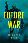 Future War by Christopher Coker (Paperback, 2015)