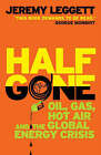 Half Gone: Oil, Gas, Hot Air and the Global Energy Crisis by Jeremy Leggett (Paperback, 2006)