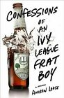 Confessions of an Ivy League Frat Boy: A Memoir by Andrew Lohse (Hardback, 2014)