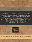His Most Sacred Majesties and His Most Honourable Privy Councils Letters Relating to the College of Physicians as Likewise, a Short Account of the Institution, Use and Privileges of That Royal Foundation. (1688) by King Of England James II (Paperback / softback, 2011)
