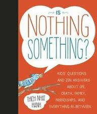 Is Nothing Something?: Kids' Questions and Zen Answers About Life, Death, Fam...