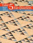 Take 5 Fat Quarters: 15 Easy Quilts Patterns by Kathy Brown (Paperback, 2014)