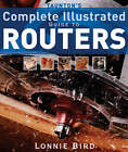 Taunton's Complete Illustrated Guide to Routers by Lonnie Bird (Paperback, 2007)
