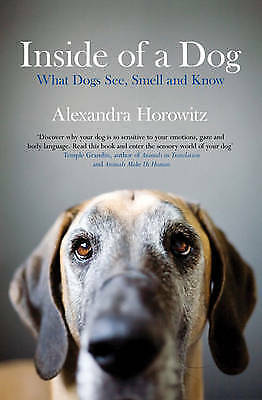 """AS NEW"" Inside of a Dog: What Dogs See, Smell, and Know: What Dogs Think and Kn"