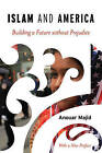 Islam and America: Building a Future Without Prejudice by Anouar Majid (Paperback, 2015)